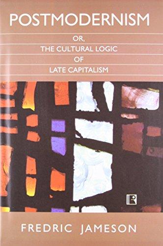 Postmodernism: Or the Cultural Logic of Late Capitalism: Fredric Jameson