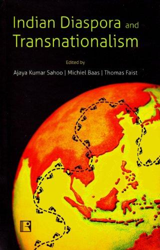 Indian Diaspora and Transnationalism: edited by Ajaya Kumar Sahoo, Michiel Baas and Thomas Faist