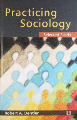 Practicing Sociology: Selected Fields: Robert A. Dentler