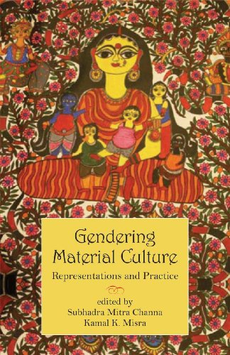 Gendering Material Culture: Representations and Practice: Subhadra Mitra Channa