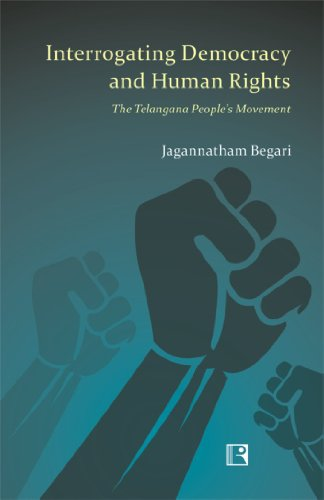 INTERROGATING DEMOCRACY AND HUMAN RIGHTS: The Telangana People?s Movement