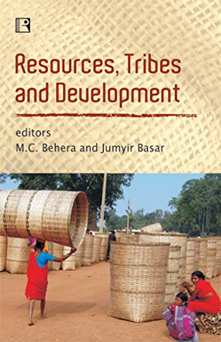 Resources, Tribes and Development: Competing interests and: M.C. Behera &