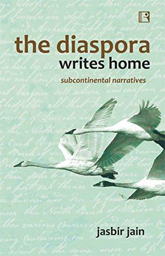 The Diaspora Writes Home : Subcontinental Narratives: Jasbir Jain