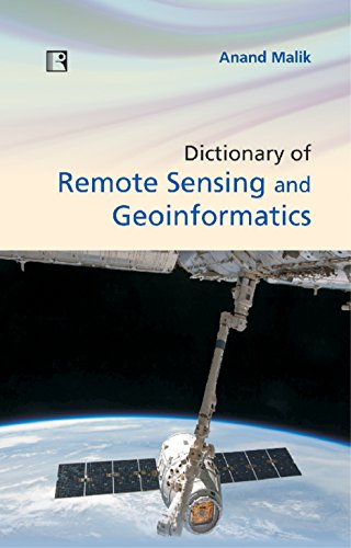 DICTIONARY OF REMOTE SENSING AND GEOINFORMATICS: Anand Malik