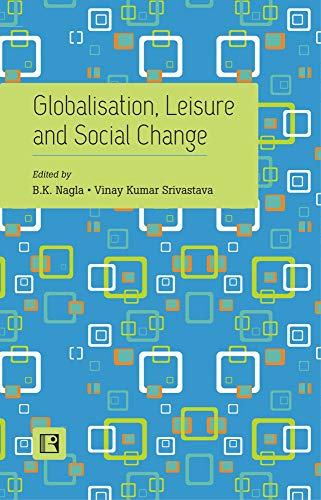 GLOBALISATION, LEISURE AND SOCIAL CHANGE: Essays in: B.K. Nagla, Vinay