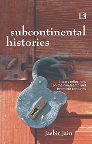 Subcontinental Histories : Literary Reflections on the: Jasbir Jain