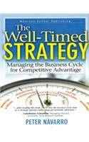 The Well Timed Strategy: Managing the Business Cycle for Competitive Advantage: Peter Navarro