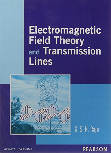 Electromagnetic Field Theory and Transmission Lines: G.S.N. Raju