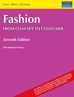 Fashion: From Concept to Consumer (Seventh Edition): Gini Stephens Frings