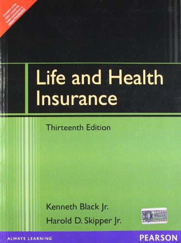 Life and Health Insurance (Thirteenth Edition): Harold D. Skipper Jr.,Kenneth Black Jr.