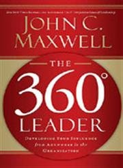 The 360 Degree Leader: Developing Your Influence from Anywhere in the Organization: John C. Maxwell