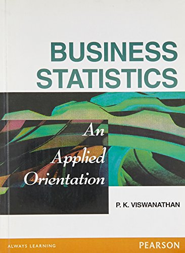 Business Statistics: An Applied Orientation: P.K. Viswanathan