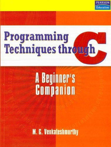 Programming Techniques Through C: A Beginners Companion: M.G. Venkateshmurthy