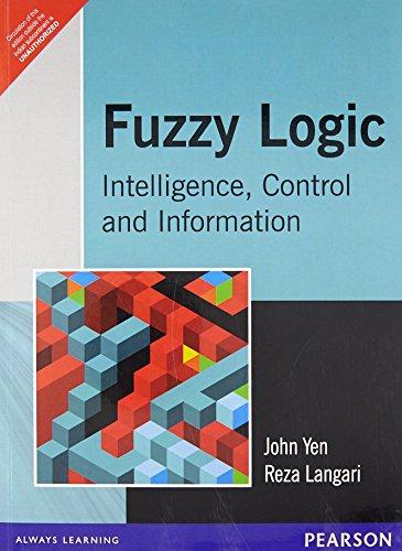 Fuzzy Logic: Intelligence, Control, and Information: John Yen,Reza Langari