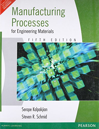 Manufacturing Processes for Engineering Materials (Indian Edition): Kalpakjian, Serope; Schmid,