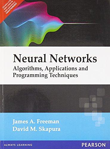 Neural Networks: Algorithms, Applications, and Programming Techniques: David M. Skapura,James