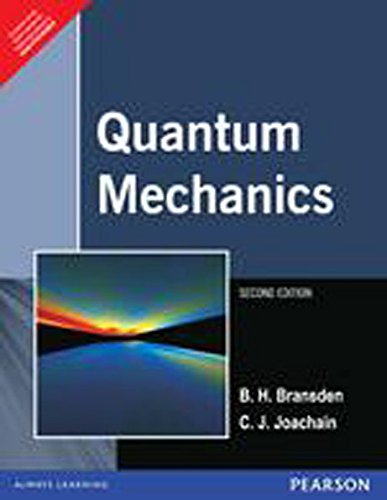 Quantum Mechanics (Second Edition): B.H. Bransden,C.J. Joachain