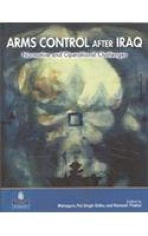 Arms Control After Iraq: Normative and Operational Challenges: Ramesh Thakur,Waheguru Pal Singh ...
