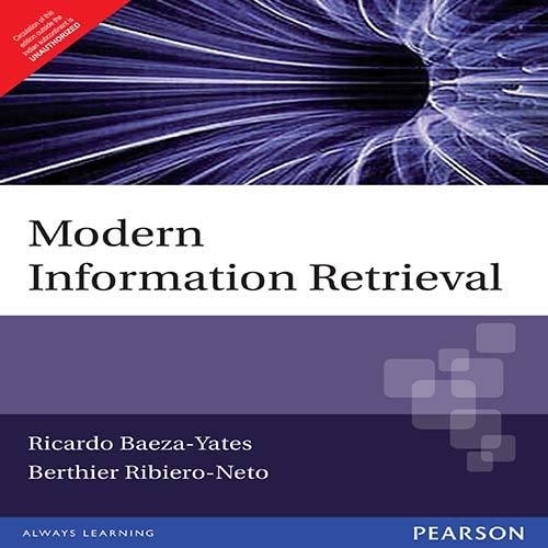Modern Information Retrieval: Berthier Ribiero-Neto,Ricardo Baeza-Yates