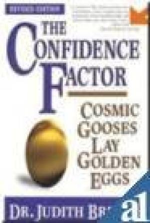 The Confidence Factor: Cosmic Gooses Lay Golden Eggs: Judith Briles