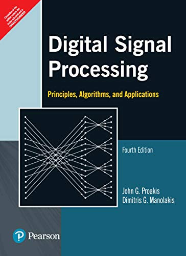 Digital Signal Processing: Principles, Algorithms, and Applications (Fourth Edition): Dimitris G. ...