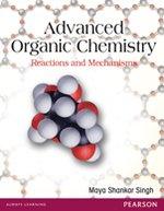Advanced Organic Chemistry: Reactions And Mechanisms: Maya Shankar Singh