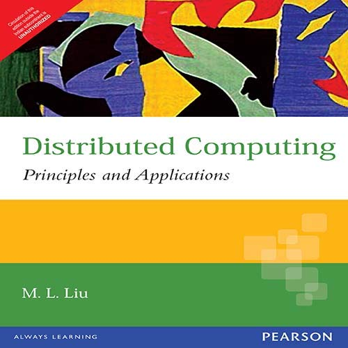Distributed Computing : Principles And Applications: M. L. Liu