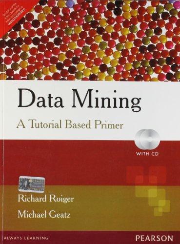 Data Mining: A Tutorial Based Primer: Roiger,R.