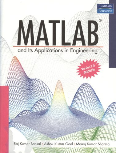 Matlab and Its Applications in Engineering: Ashok Goel,Manoj Kumar Sharma,Raj Kumar Bansal