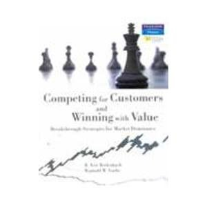 Competing for Customers and Winning with Value: Breakthrough Strategies for Market Dominance: R. ...