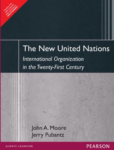 New United Nations: International Organization in the Twenty-First Century: Jerry Pubantz,John A. ...