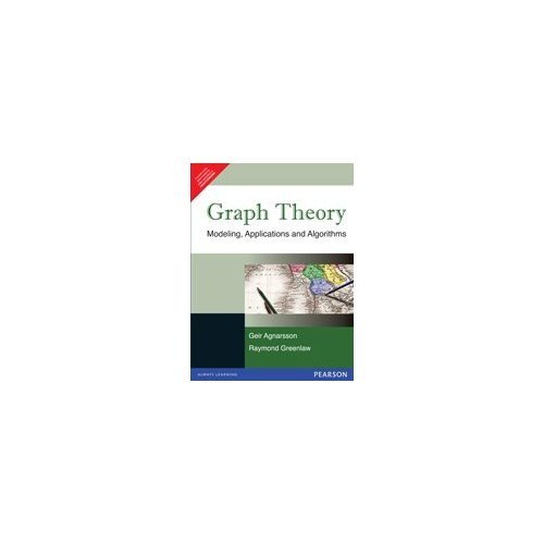 Graph Theory: Modeling, Applications and Algorithms: Geir Agnarsson,Raymond Greenlaw