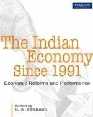 The Indian Economy Since 1991: Economic Reforms and Performance: B.A. Prakash