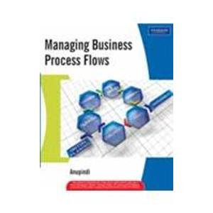 Managing Business Process Flows: Principles of Operations Management (Second Edition): Eitan Zemel,...