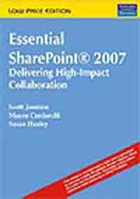 Essential SharePoint 2007: Delivering High-Impact Collaboration: Mauro Cardarelli,Scott Jamison,...