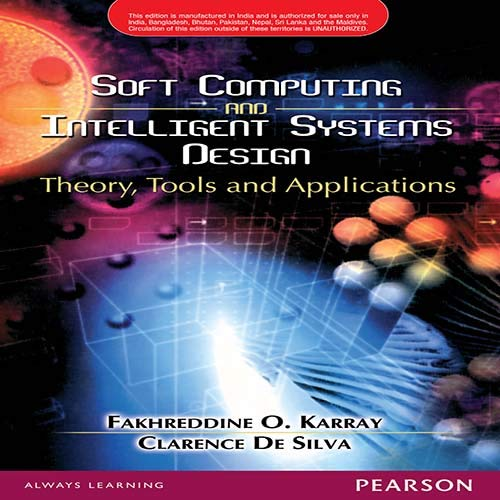 9788131723241: Soft Computing And Intelligent Systems Design : Theory, Tools And Applications