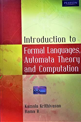 Introduction to Formal Languages, Automata Theory and Computation: Kamala Krithivasan,Rama R.