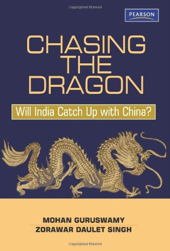 Chasing the Dragon: Will India Catch Up with China?: Mohan Guruswamy,Zorawar Daulet Singh