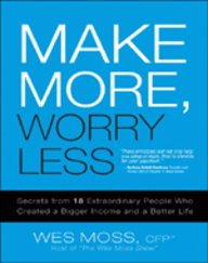 9788131724385: Make More, Worry Less: Secrets from 18 Extraordinary People Who Created a Bigger Income and a Better Life