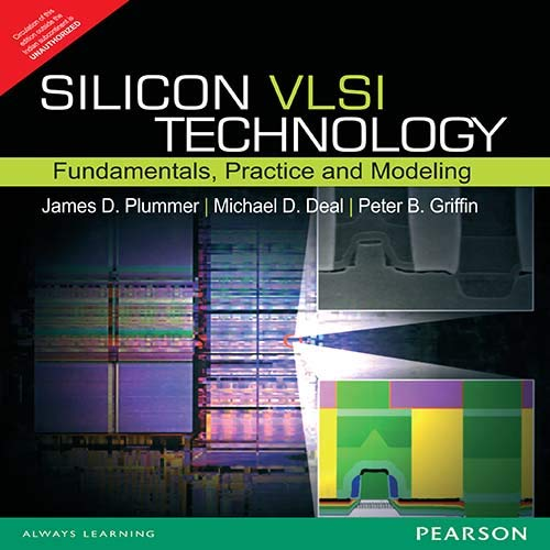 Silicon VLSI Technology: Fundamentals, Practice, and Modeling: James D. Plummer,Michael