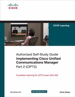 Implementing Cisco Unified Communications Manager: Part 2 (CIPT2) (Authorized Self-Study Guide) (...