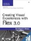 Creating Visual Experiences with Flex 3.0: Andy McIntosh,Juan Sanchez