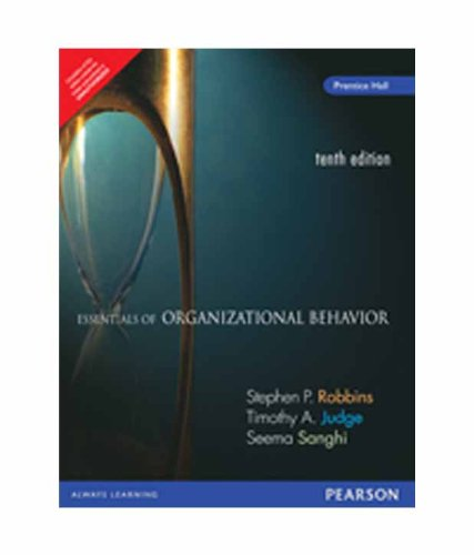 Essentials of Organizational Behavior (Tenth Edition): Seema Sanghi,Stephen P. Robbins,Timothy A. ...