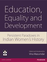 9788131728246: Education, Equality and Development: Persistent Paradoxes in Indian Women's History