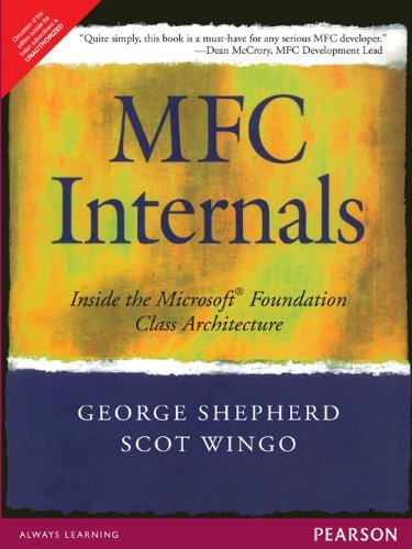 MFC Internals: Inside the Microsoft Foundation Class Architecture: George Shepherd,Scot Wingo