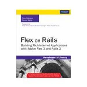 Flex on Rails: Building Rich Internet Applications with Adobe Flex 3 and Rails 2: Daniel Wanja,Tony...