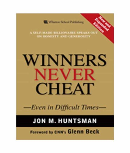 Winners Never Cheat: Even in Difficult Times: Jon M. Huntsman