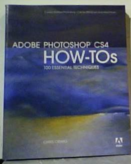 Adobe Photoshop CS4 How-Tos: 100 Essential Techniques: Chris Orwig
