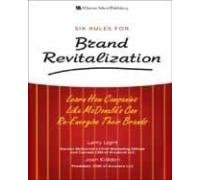 Six Rules for Brand Revitalization: Learn How Companies Like McDonald?s Can Re-Energize Their ...