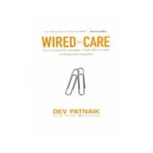 Wired to Care: How Companies Prosper When They Create Widespread Empathy: Dev Patnaik,Peter ...